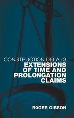 Construction Delays : Extensions of Time and Prolongation Claims - Roger Gibson