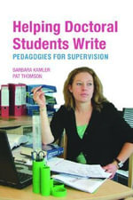 Helping Doctoral Students Write : Pedagogies for Supervision - Pat Thomson