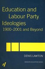 Education and Labour Party Ideologies, 1900-2001 and Beyond : Woburn Education Series - Professor Denis Lawton
