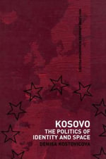 Kosovo : The Politics of Identity and Space - Denisa Kostovicova