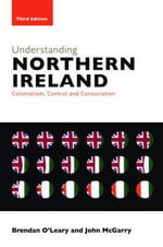 Understanding Northern Ireland : Colonialism, Control and Consociation - Brendan O'Leary
