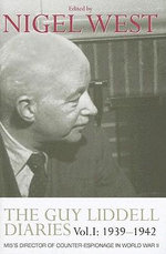 The Guy Liddell Diaries: 1939-1942 v. 1 : MI5's Director of Counter-Espionage in World War II - Nigel West