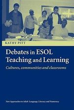Debates in ESOL Teaching and Learning : Cultures, Communities and Classrooms - Kathy Pitt