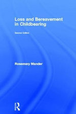 Loss and Bereavement in Childbearing : Optimizing Infant Health and Development - Rosemary Mander