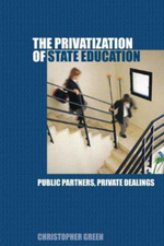 The Privatization of State Education : Public Partners, Private Dealings - Christopher Green