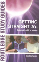 Getting Straight A's : A Student's Guide to Success - Richard Palmer
