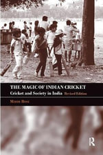 The Magic of Indian Cricket : Cricket and Society in India - Mihir Bose