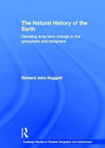The Natural History of Earth : Debating Long-Term Change in the Geosphere and Biosphere - Richard John Huggett