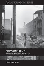 Cities and Race : America's New Black Ghetto - David Wilson