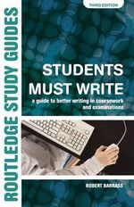 Students Must Write : A Guide to Better Writing in Coursework and Examinations - Dr. Robert Barrass