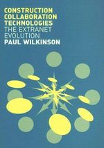 Construction Collaboration Technologies : An Extranet Evolution - Paul Wilkinson
