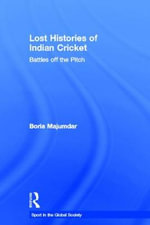 Lost Histories of Indian Cricket : Battles Off the Pitch - Boria Majumdar