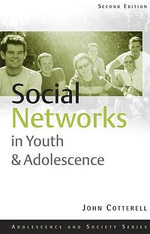 Social Networks in Youth and Adolescence : Adolescence and Society - John Cotterell
