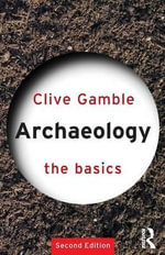 Archaeology : The Basics Series : Volume 10 - Clive Gamble