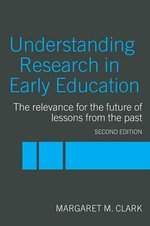 Understanding Research in Early Education : The Relevance for the Future of Lessons from the Past - Margaret M. Clark