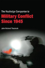Routledge Companion to Military Conflict Since 1945 : Routledge Companions - John Richard Thackrah