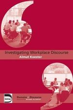 Investigating Workplace Discourse : Domains of Discourse - Almut Koester