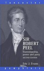 Sir Robert Peel : Statesmanship, Power, and Party - Eric J. Evans