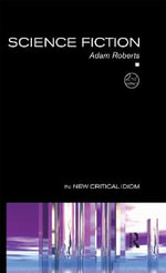 Science Fiction : New Critical Idiom - Adam Roberts