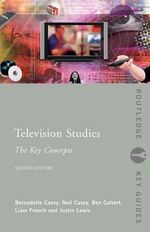 Television Studies : The Key Concepts - Ben Calvert