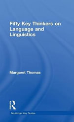 Fifty Key Thinkers on Language and Linguistics - Margaret Thomas