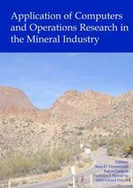 Application of Computers and Operations Research in the Mineral Industry : Proceedings of the 32nd International Symposium on the Application of Computers and Operations Research in the Mineral I - Sean Dessureault
