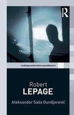 Robert Lepage : Performance Practice - Aleksandar Sasa Dundjerovic