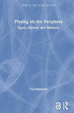 Playing on the Periphery : Sport, Identity and Memory - Tara Brabazon