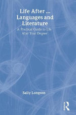 Life After... Languages and Literature : A Practical Guide to Life After Your Degree - Sally Longson