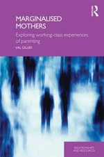 Marginalised Mothers : Exploring Working Class Experiences of Parenting - Val Gillies