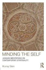 Minding the Self : Jungian Meditations on Contemporary Spirituality - Murray Stein