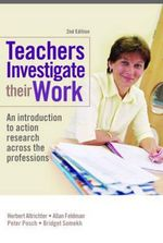 Teachers Investigate Their Work : An Introduction to Action Research Across the Professions - Bridget Somekh