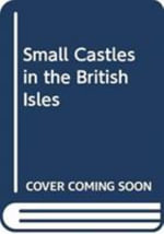 Small Castles in the British Isles - Dr T E McNeill