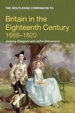 The Routledge Companion to Britain in the Eighteenth Century : Routledge Companions - John Stevenson