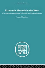 Economic Growth in the West : Comparative Experience in Europe and North America - Angus Maddison
