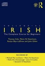 Colloquial Irish : The Complete Course for Beginners - Thomas Ihde