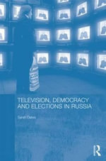 Television, Democracy and Elections in Russia - Sarah Oates