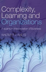 Complexity, Learning and Organizations : A Quantum Interpretation of Business - Walter R. J. Baets