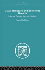 Class Structure and Economic Growth : India and Pakistan since the Moghuls - Angus Maddison