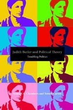 Judith Butler and Political Theory : Troubling Politics - Samuel A. Chambers