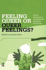 Feeling Queer or Queer Feelings? : Radical Approaches to Counselling Sex, Sexualities and Genders
