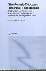 The Female Trickster : The Mask That Reveals, Post-Jungian and Postmodern Psychological Perspectives on Women in Contemporary Culture - Ricki Stefanie Tannen