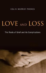 Love and Loss : The Roots of Grief and its Complications - Colin Murray Parkes