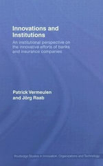 Innovations and Institutions : An Institutional Perspective on the Innovative Efforts of Banks and Insurance Companies - Patrick Alexander Maria Vermeulen