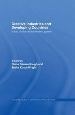 Creative Industries and Developing Countries : Voice, Choice and Economic Growth