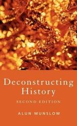 Deconstructing History :  Second Edition - Alun Munslow