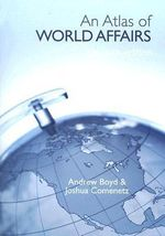 An Atlas of World Affairs : Eleventh Edition - Andrew Boyd