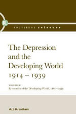 The Depression and the Developing World, 1914-1939 :  The Depression and the Developing World, 1865-1939, Vol. 2 - A. J. H. Latham