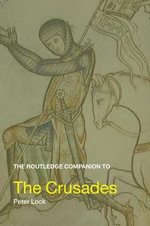 The Routledge Companion to the Crusades : Routledge Companions - Peter Lock