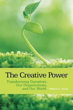 The Creative Power : Transforming Ourselves, Our Organizations, and Our World - Elizabeth B. Davis